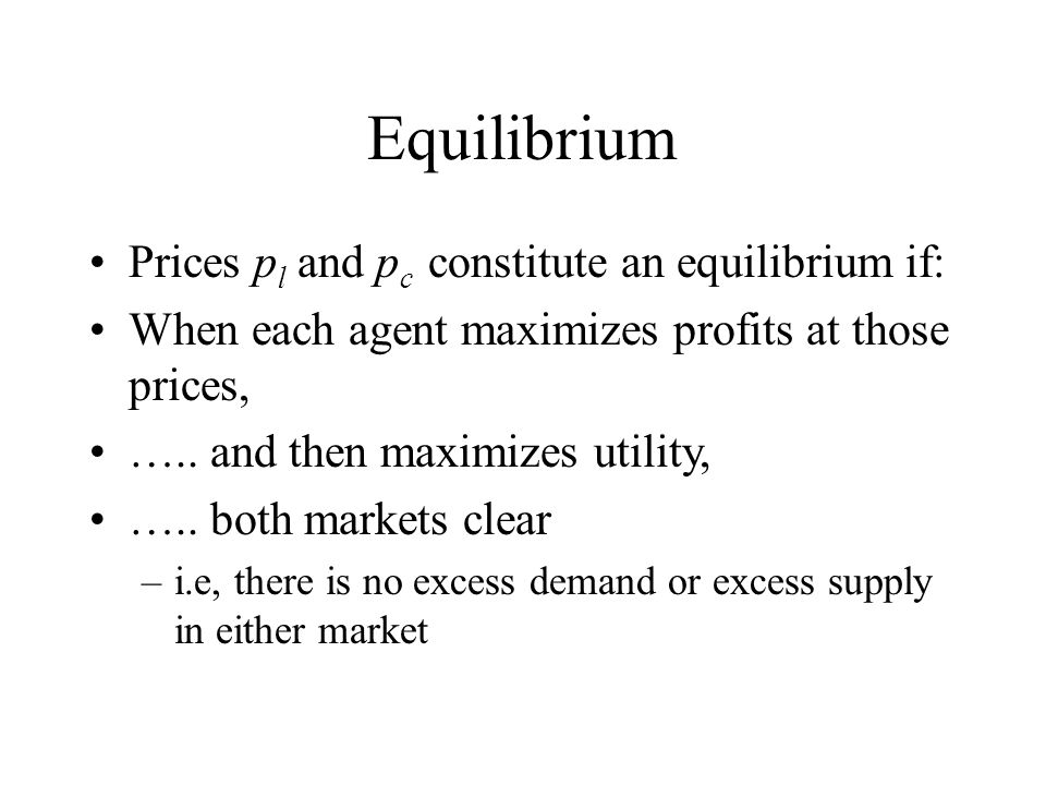 Equilibrium Prices pl and pc constitute an equilibrium if: