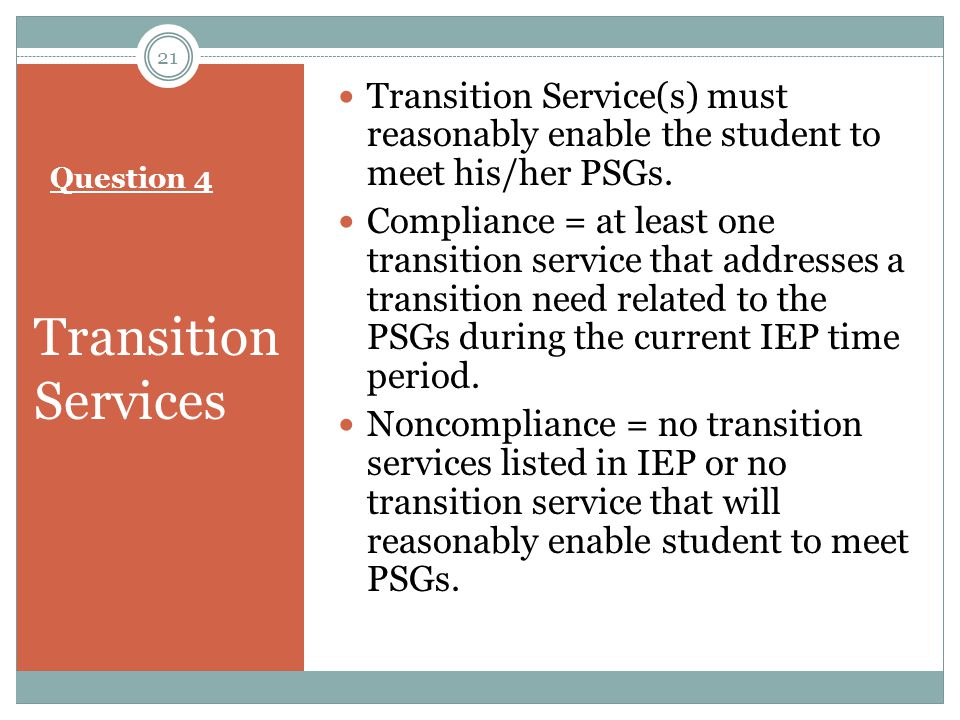 Transition Service(s) must reasonably enable the student to meet his/her PSGs.