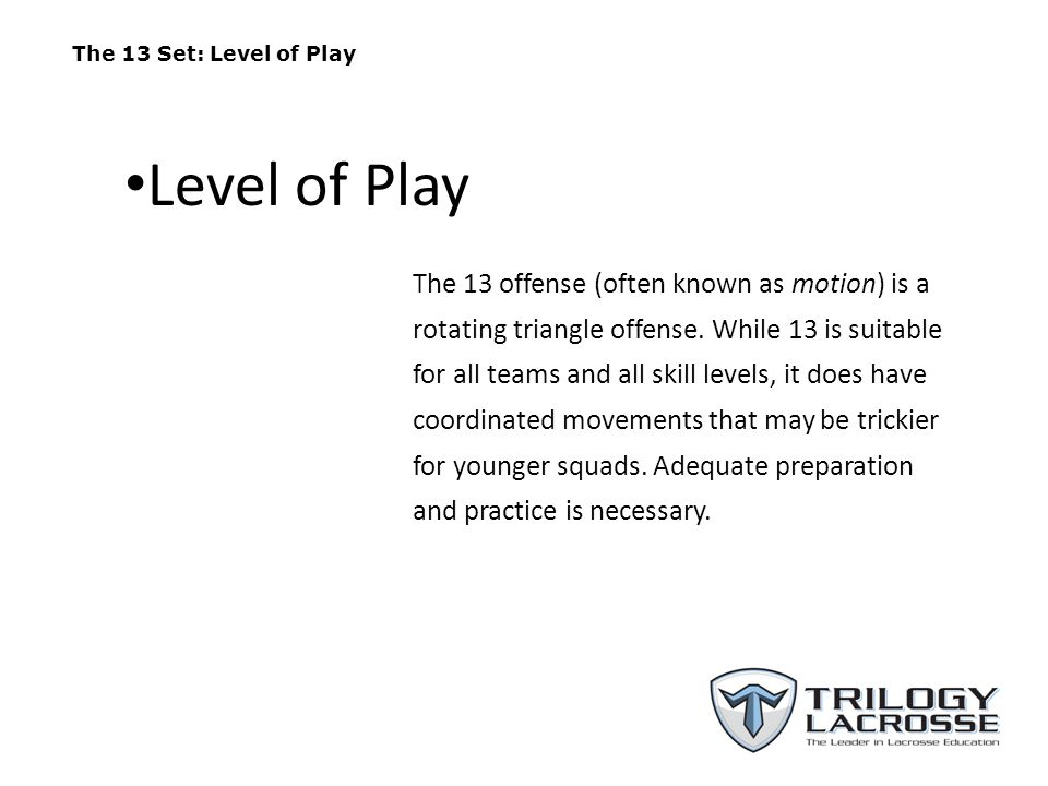 The 13 Set: Level of Play Level of Play.