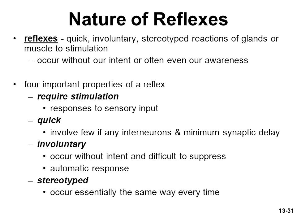 Nature of Reflexes reflexes - quick, involuntary, stereotyped reactions of glands or muscle to stimulation.