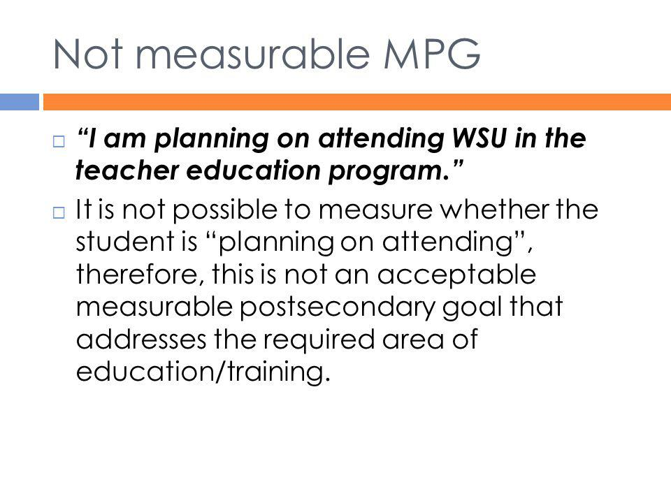 Not measurable MPG I am planning on attending WSU in the teacher education program.