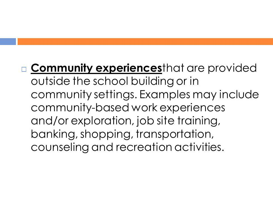 Community experiencesthat are provided outside the school building or in community settings.