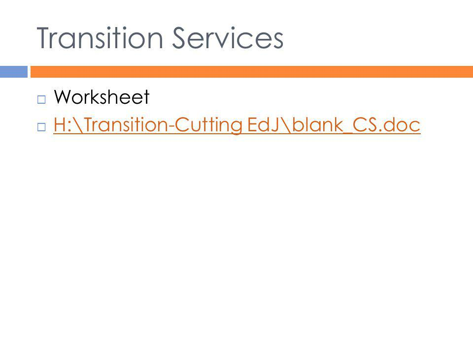 Transition Services Worksheet H:\Transition-Cutting EdJ\blank_CS.doc