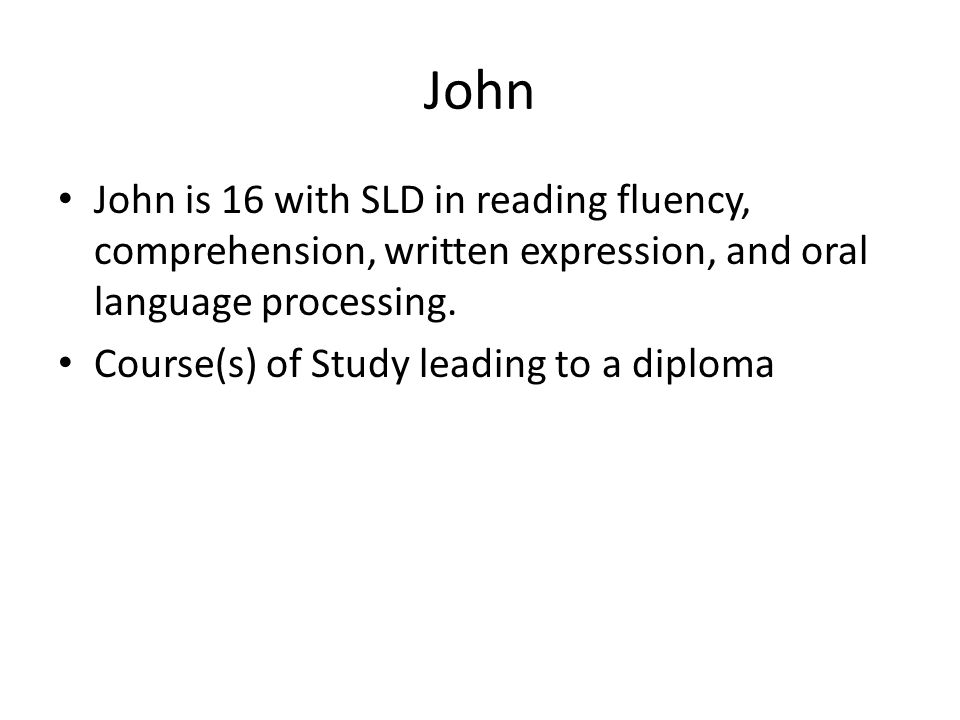 John John is 16 with SLD in reading fluency, comprehension, written expression, and oral language processing.