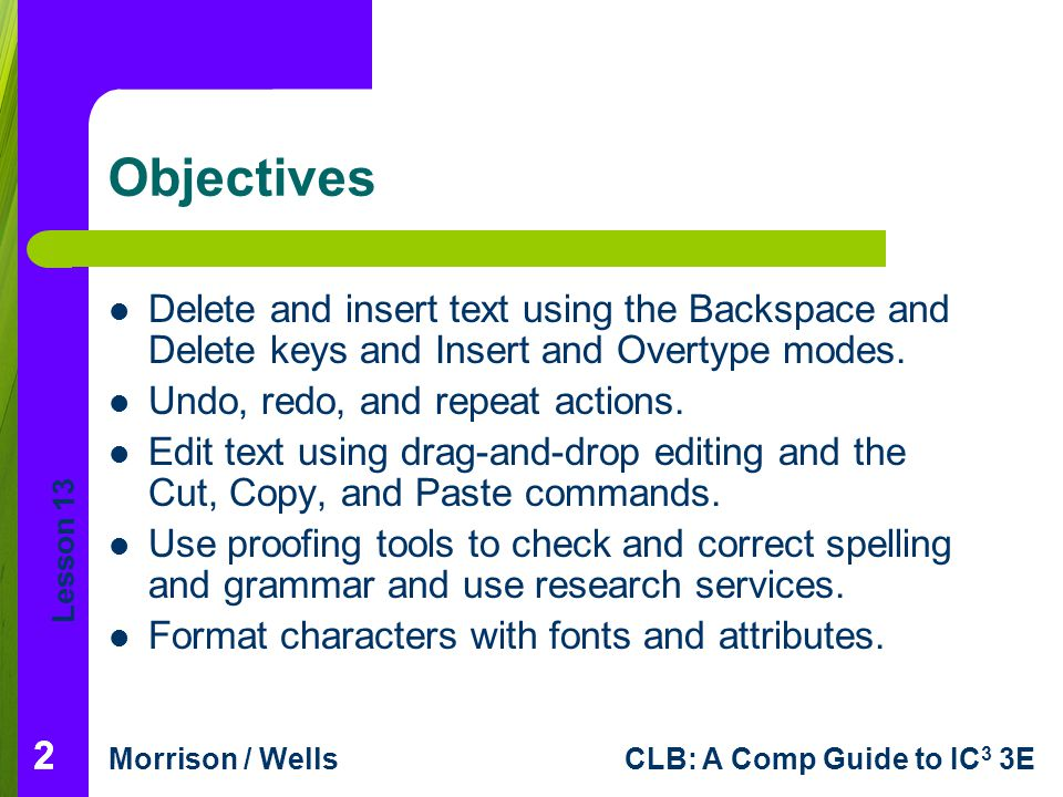 Objectives Delete and insert text using the Backspace and Delete keys and Insert and Overtype modes.