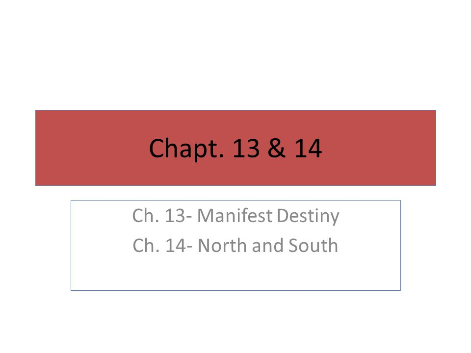 Ch. 13- Manifest Destiny Ch. 14- North and South