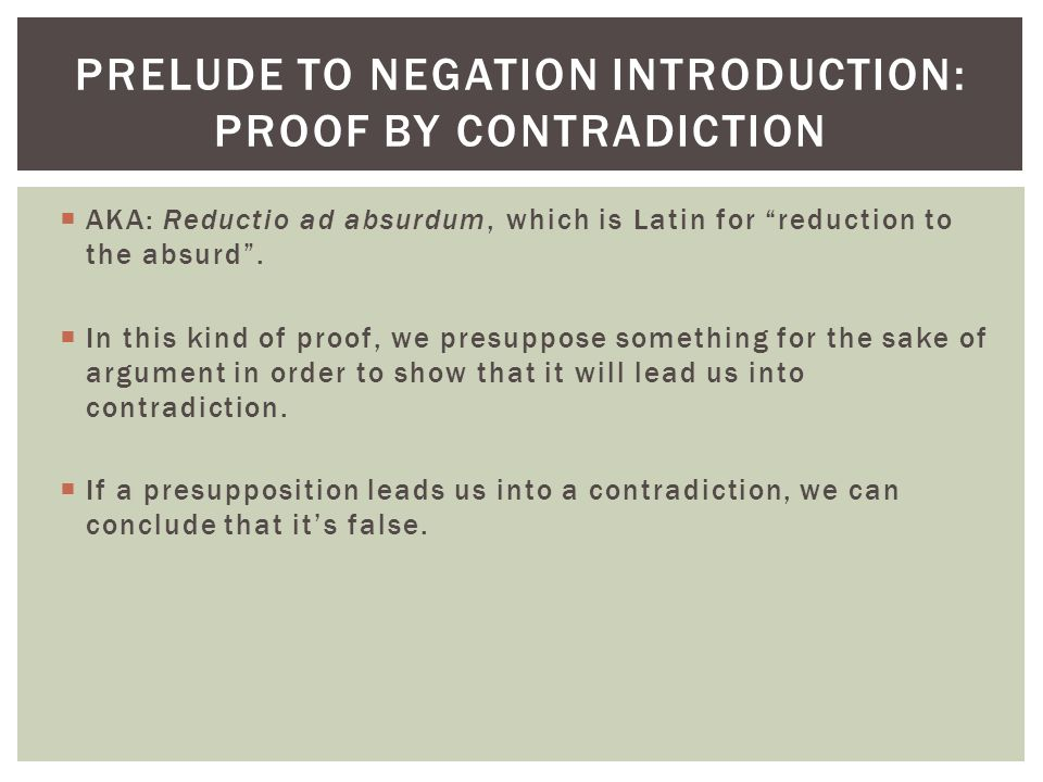 Prelude to Negation Introduction: Proof by contradiction