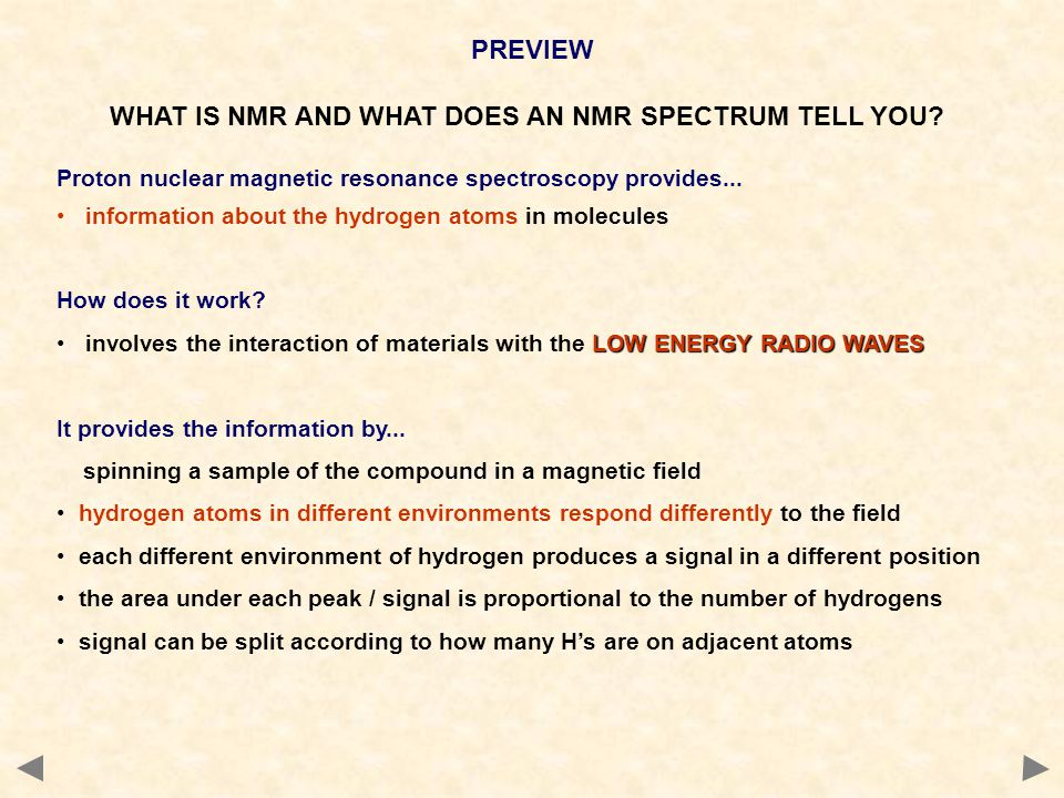 WHAT IS NMR AND WHAT DOES AN NMR SPECTRUM TELL YOU