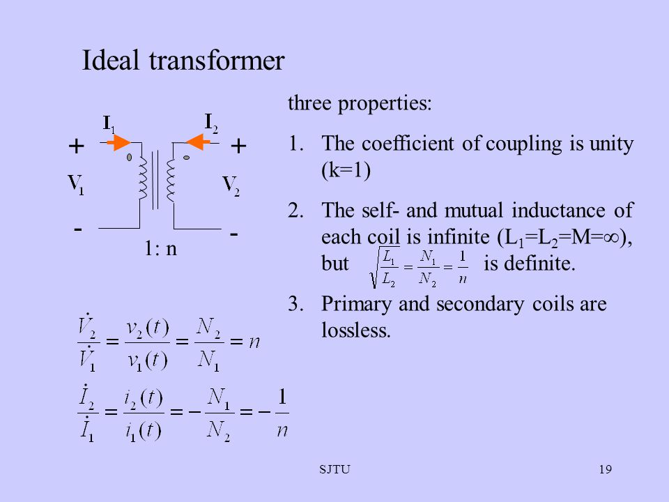 Ideal transformer + - three properties: