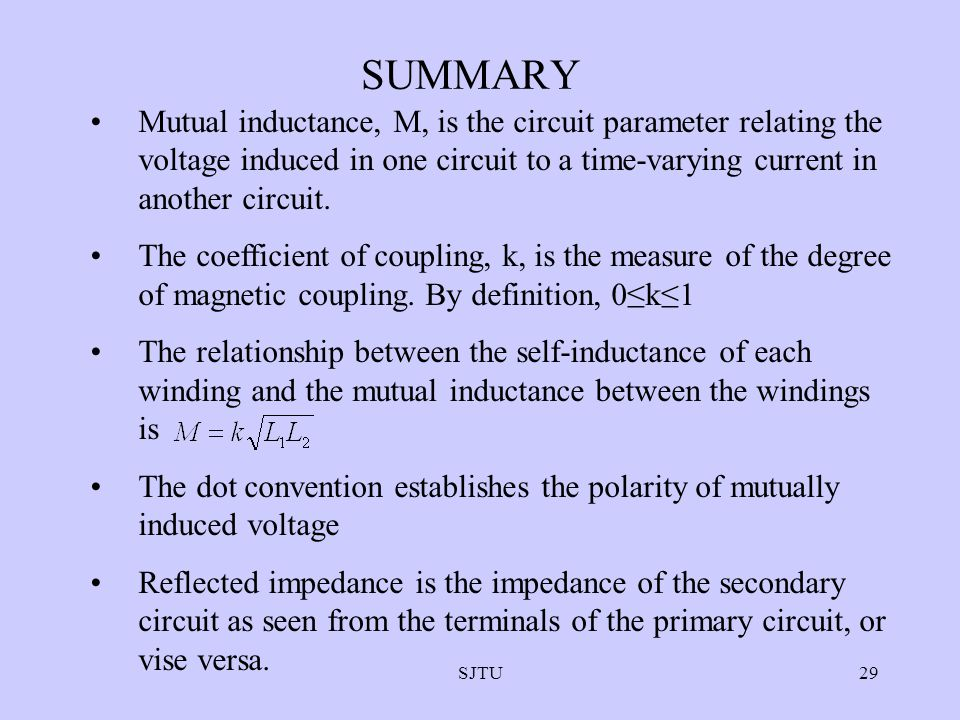 SUMMARY Mutual inductance, M, is the circuit parameter relating the voltage induced in one circuit to a time-varying current in another circuit.