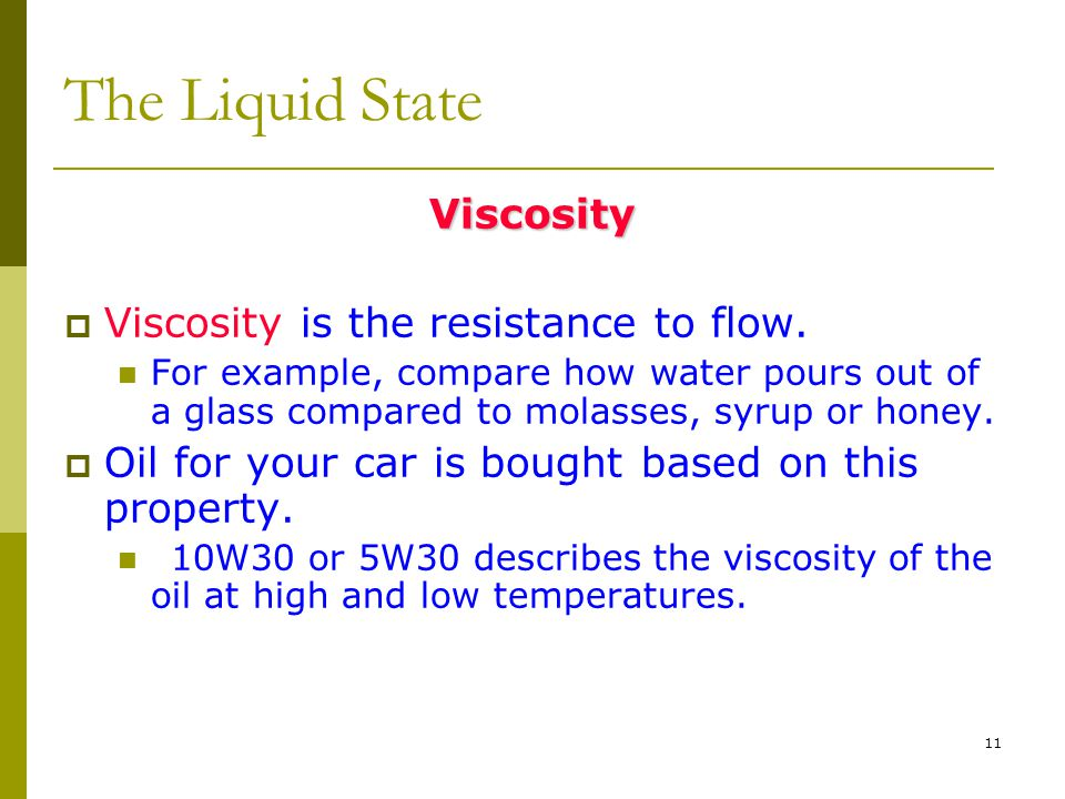 The Liquid State Viscosity Viscosity is the resistance to flow.
