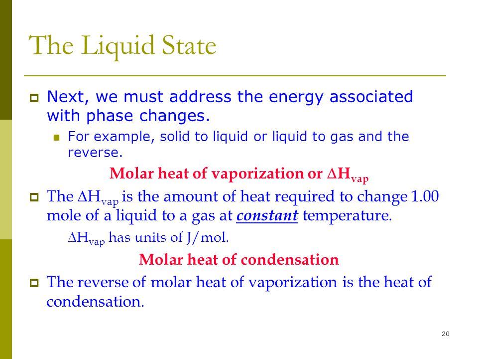 Molar heat of vaporization or DHvap Molar heat of condensation