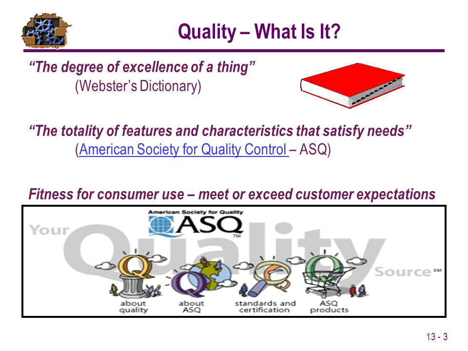 Quality – What Is It The degree of excellence of a thing (Webster's Dictionary)