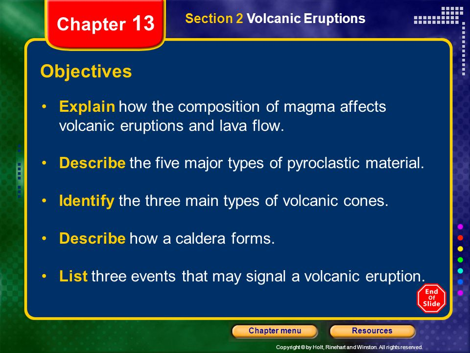 Chapter 13 Section 2 Volcanic Eruptions. Objectives. Explain how the composition of magma affects volcanic eruptions and lava flow.