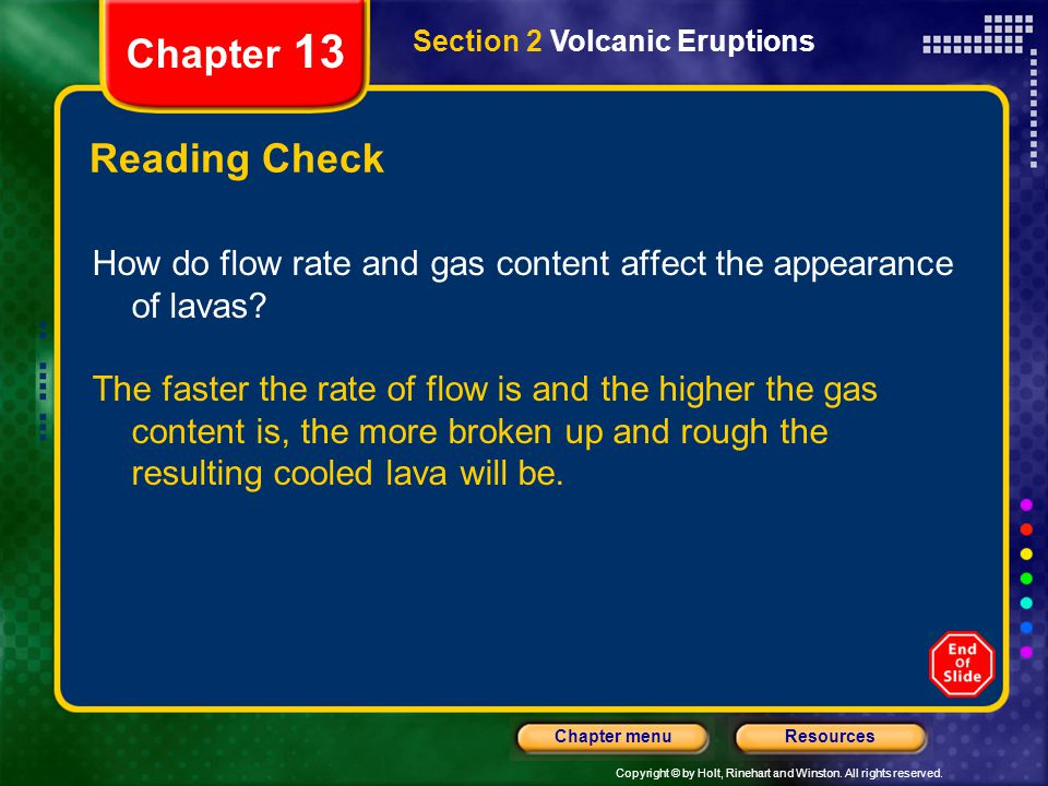 Chapter 13 Section 2 Volcanic Eruptions. Reading Check. How do flow rate and gas content affect the appearance of lavas