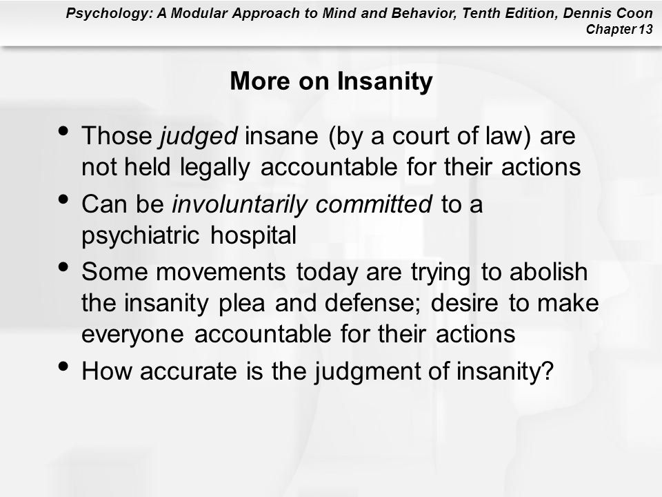 More on Insanity Those judged insane (by a court of law) are not held legally accountable for their actions.