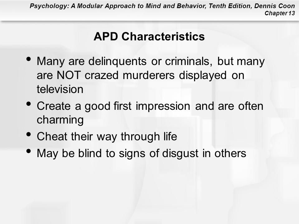 APD Characteristics Many are delinquents or criminals, but many are NOT crazed murderers displayed on television.