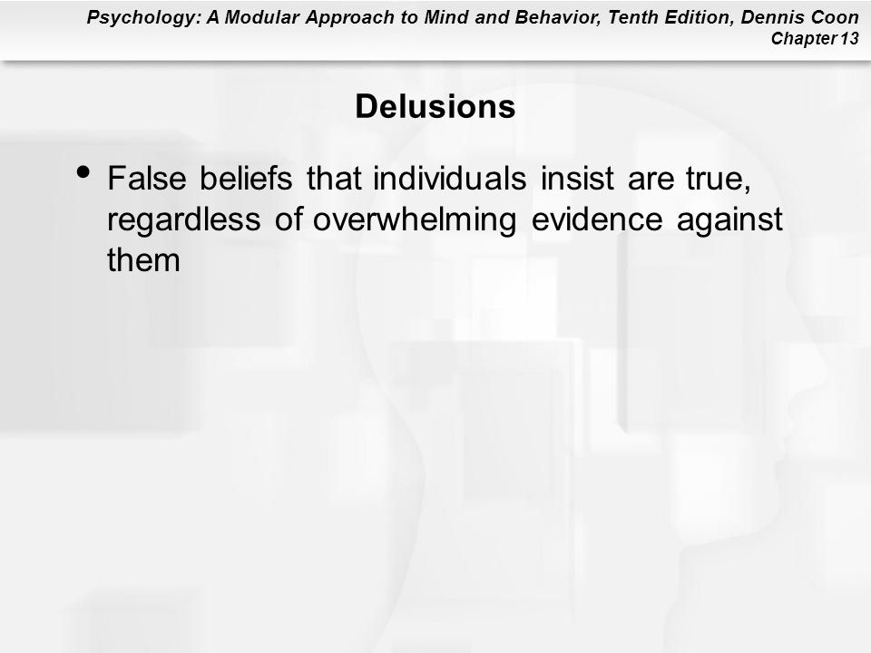 Delusions False beliefs that individuals insist are true, regardless of overwhelming evidence against them.