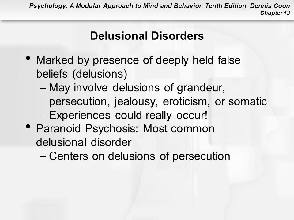 Delusional Disorders Marked by presence of deeply held false beliefs (delusions)