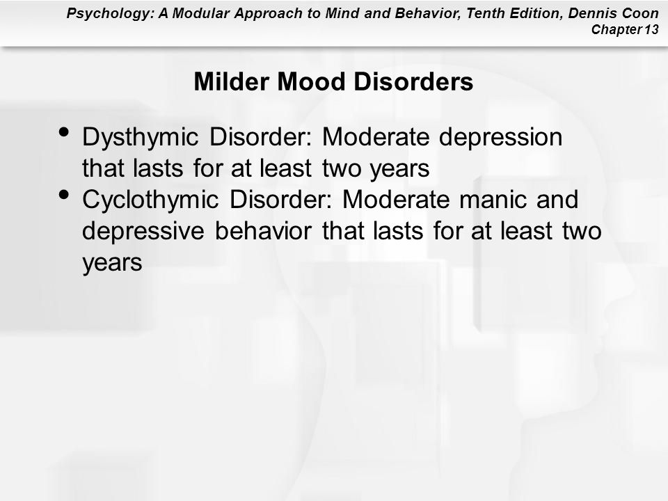 Milder Mood Disorders Dysthymic Disorder: Moderate depression that lasts for at least two years.