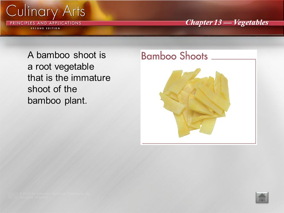 A bamboo shoot is a root vegetable that is the immature shoot of the bamboo plant.