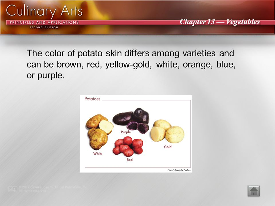 The color of potato skin differs among varieties and can be brown, red, yellow-gold, white, orange, blue, or purple.