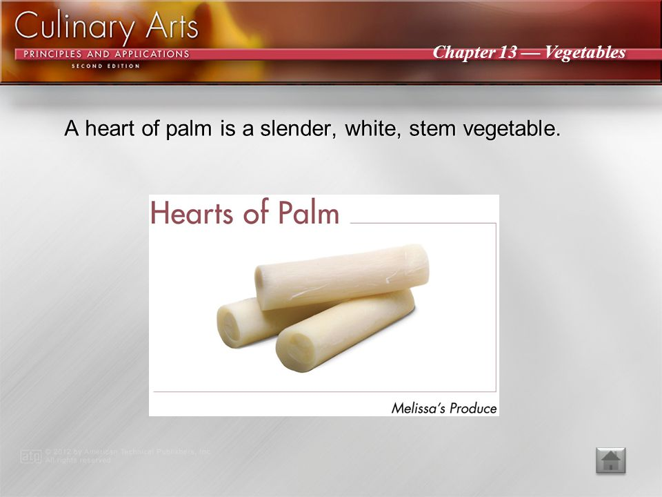 A heart of palm is a slender, white, stem vegetable.