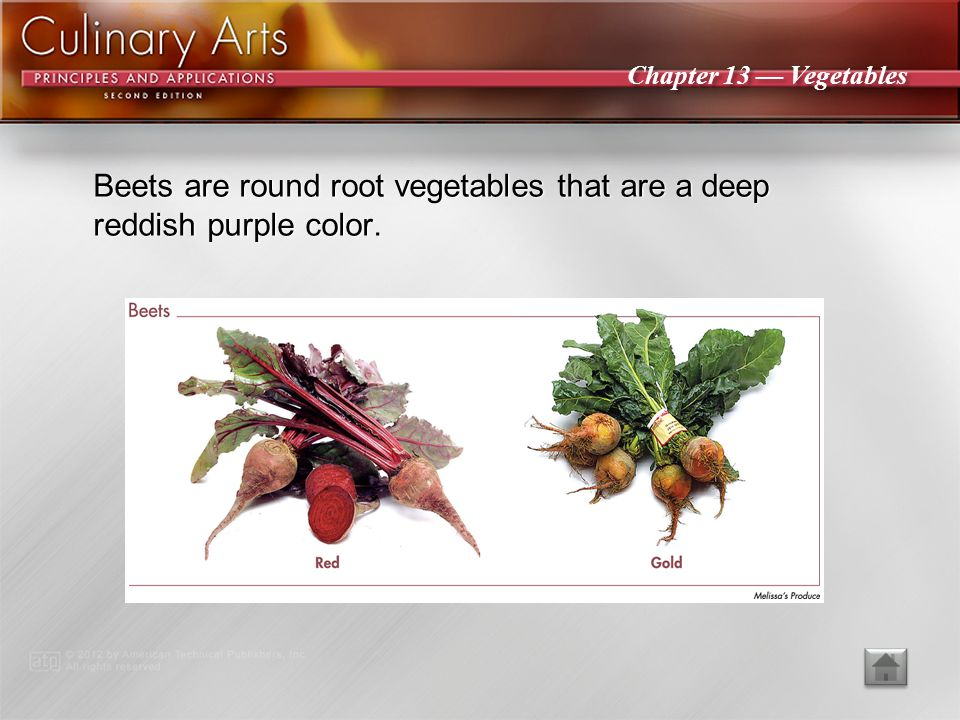 Beets are round root vegetables that are a deep reddish purple color.