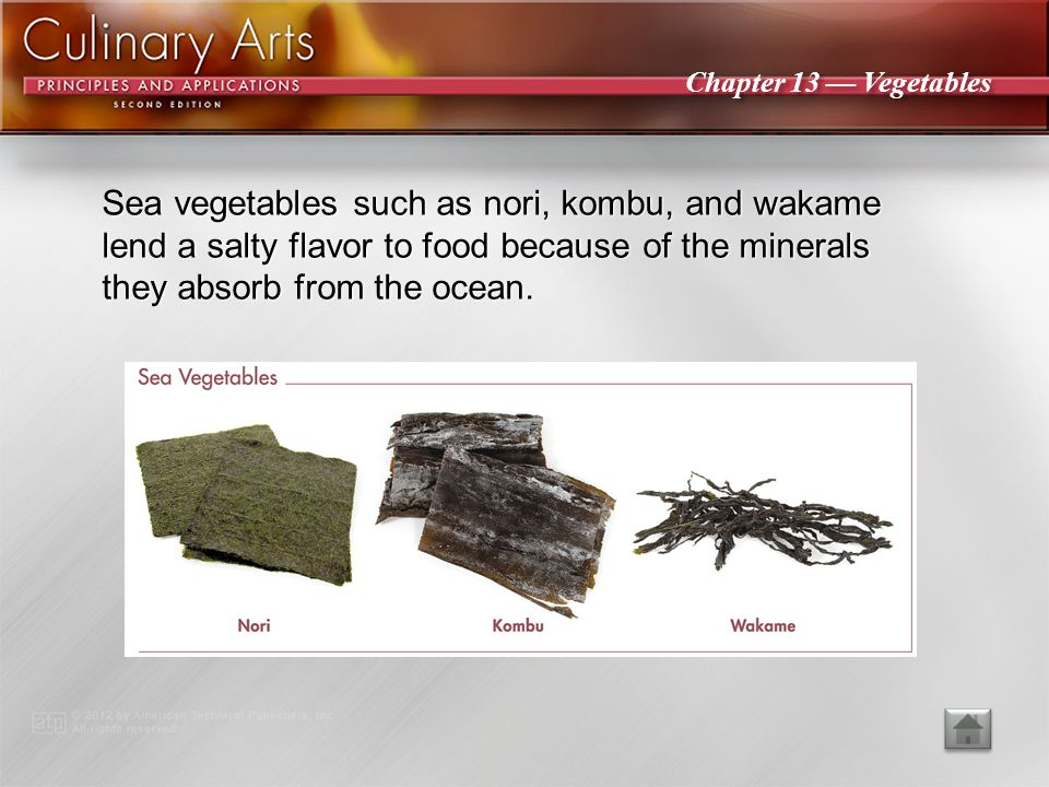 Sea vegetables such as nori, kombu, and wakame lend a salty flavor to food because of the minerals they absorb from the ocean.