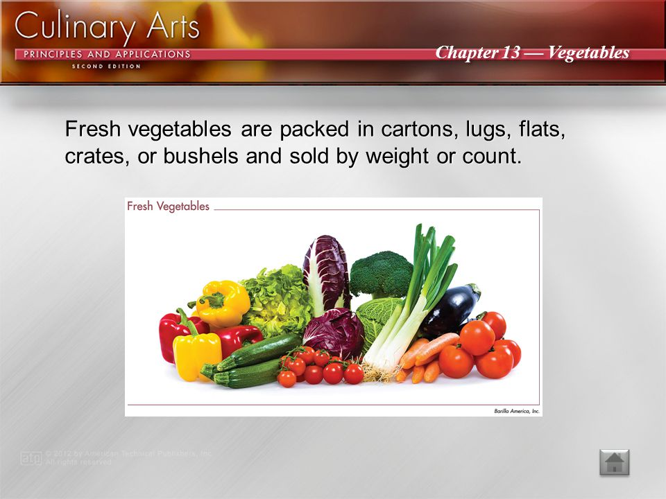 Fresh vegetables are packed in cartons, lugs, flats, crates, or bushels and sold by weight or count.