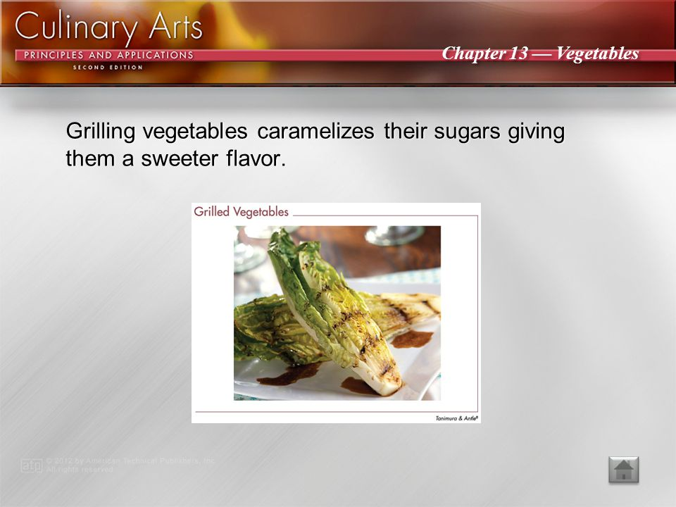 Grilling vegetables caramelizes their sugars giving them a sweeter flavor.
