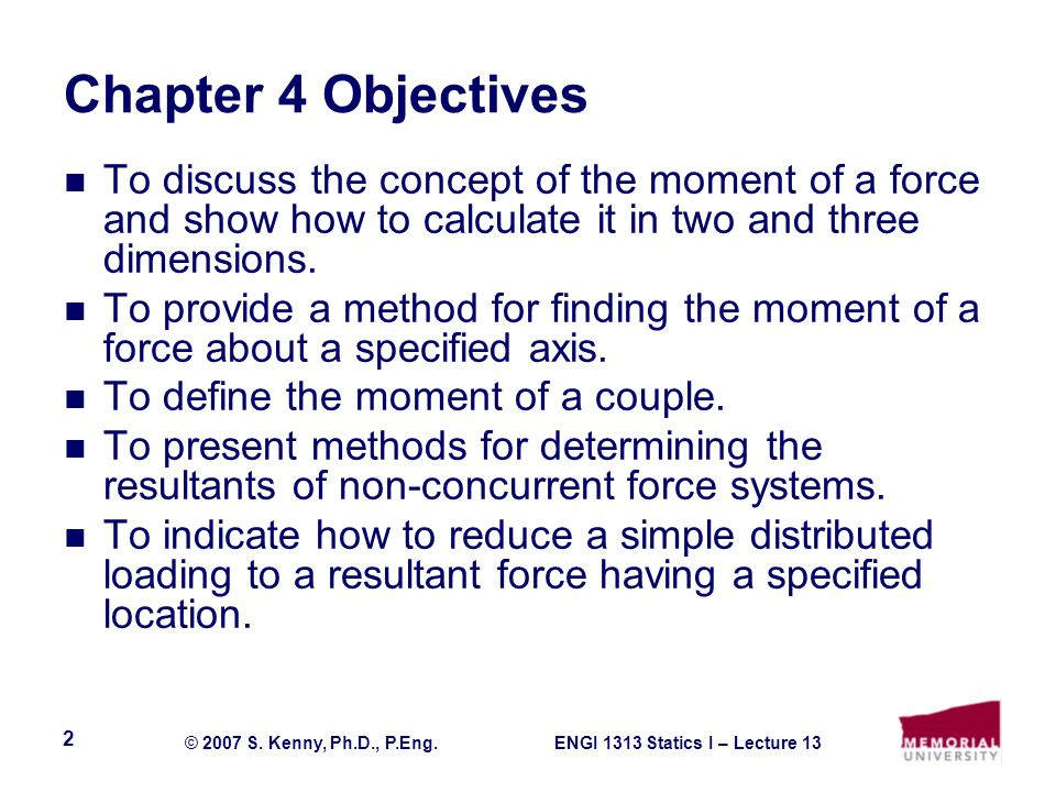 Chapter 4 Objectives To discuss the concept of the moment of a force and show how to calculate it in two and three dimensions.