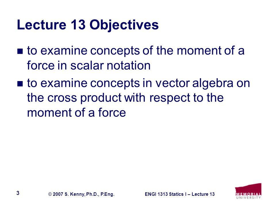 Lecture 13 Objectives to examine concepts of the moment of a force in scalar notation.