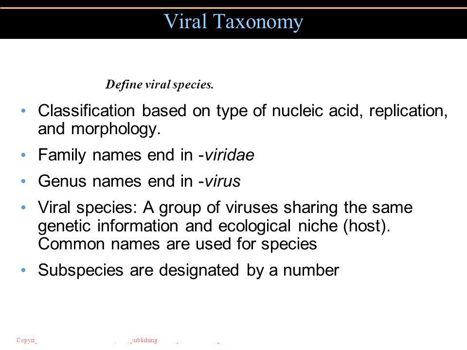 Viral Taxonomy Define viral species. Classification based on type of nucleic acid, replication, and morphology.