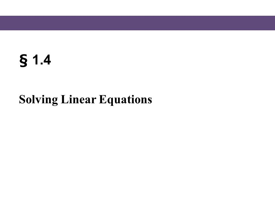 § 1.4 Solving Linear Equations
