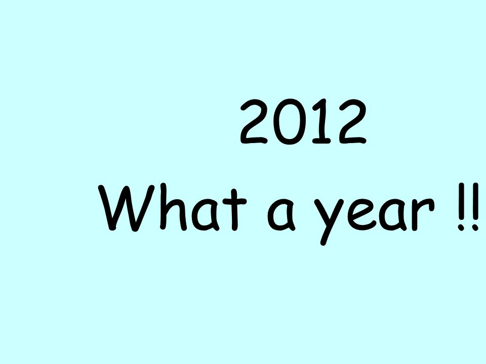 2012 What a year !!!