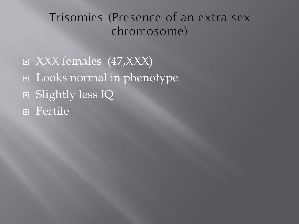 Trisomies (Presence of an extra sex chromosome)