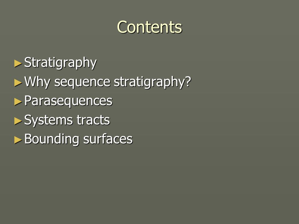Contents Stratigraphy Why sequence stratigraphy Parasequences