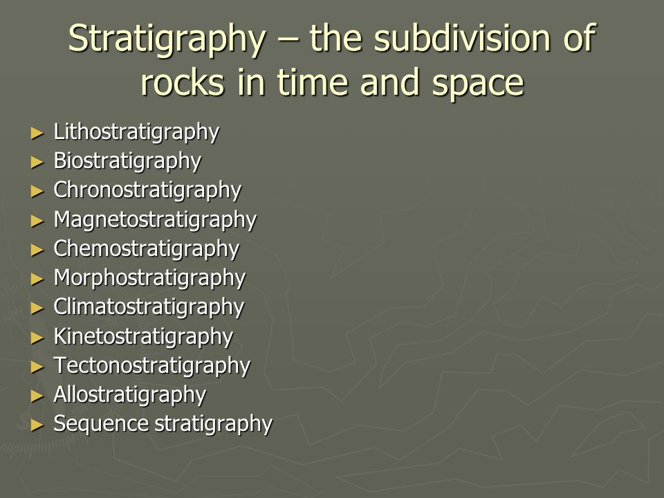 Stratigraphy – the subdivision of rocks in time and space