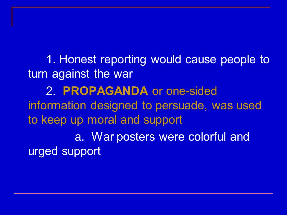 1. Honest reporting would cause people to turn against the war
