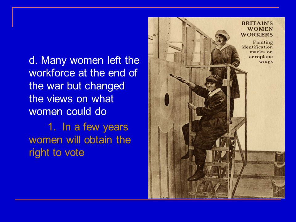 d. Many women left the workforce at the end of the war but changed the views on what women could do