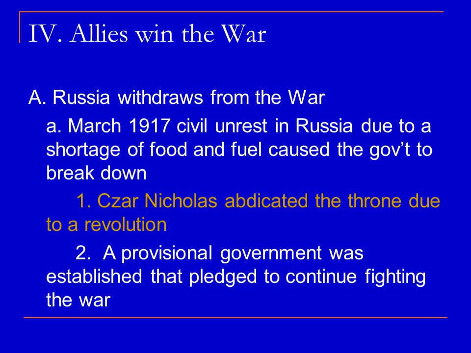IV. Allies win the War A. Russia withdraws from the War