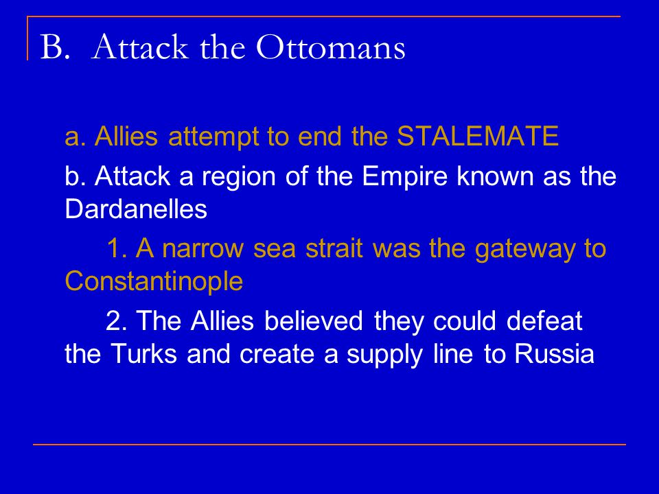 B. Attack the Ottomans a. Allies attempt to end the STALEMATE