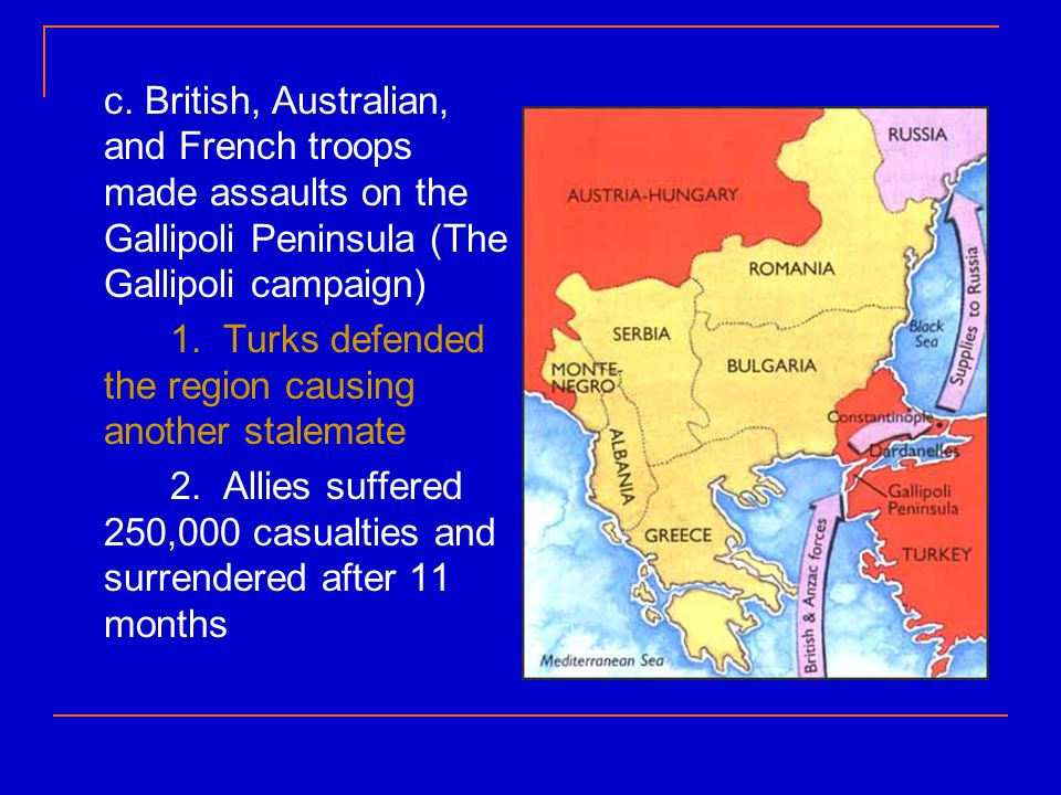 c. British, Australian, and French troops made assaults on the Gallipoli Peninsula (The Gallipoli campaign)