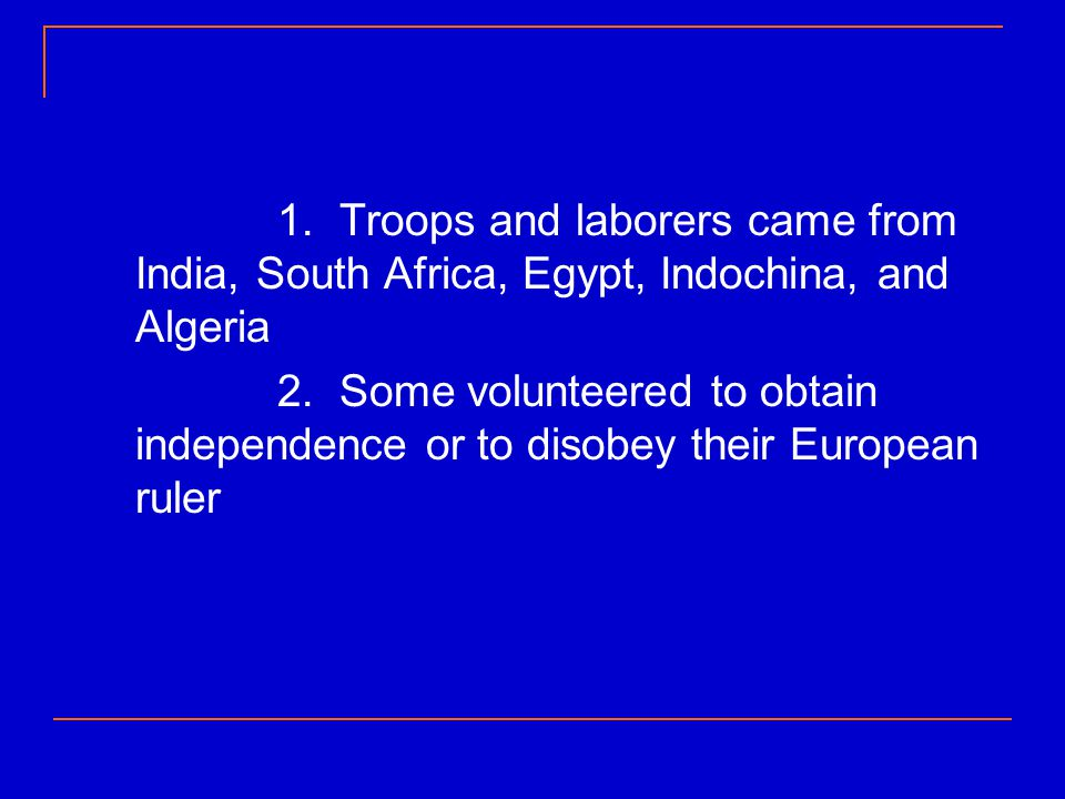 1. Troops and laborers came from India, South Africa, Egypt, Indochina, and Algeria