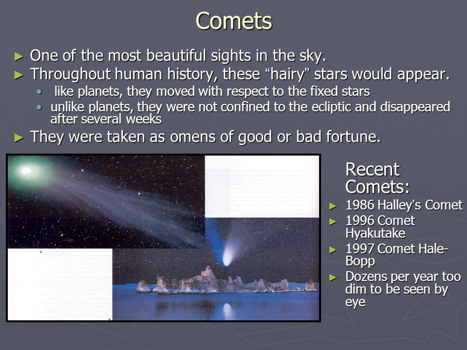 Comets Recent Comets: One of the most beautiful sights in the sky.