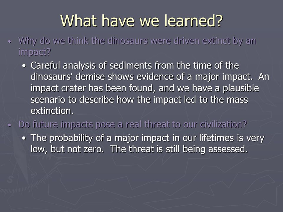 What have we learned Why do we think the dinosaurs were driven extinct by an impact