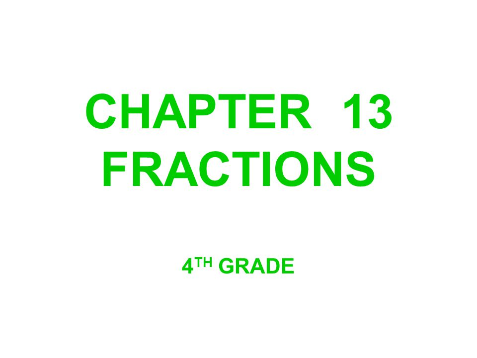 CHAPTER 13 FRACTIONS 4TH GRADE