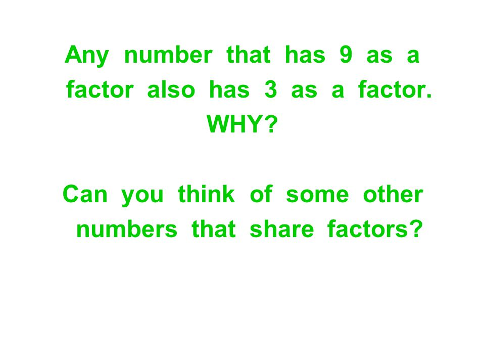 factor also has 3 as a factor. WHY Can you think of some other
