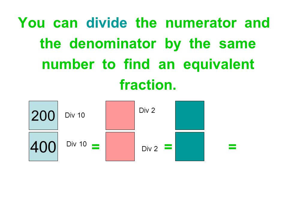 400 You can divide the numerator and the denominator by the same